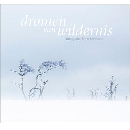 Fotoboek van Theo Bosboom: Dromen van wildernis